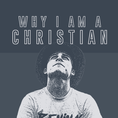 Sermon Series: Why I Am A Christian