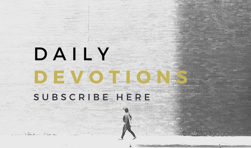 Subscribe to receive our daily devotionals via email
