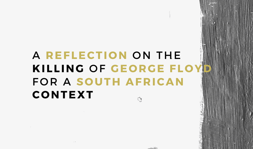 A Reflection on the killing of George Floyd for a South African context