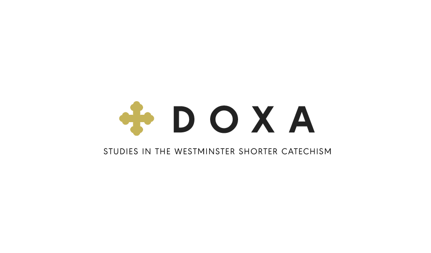Doxa - Studies in the Westminster Shorter Chatechism